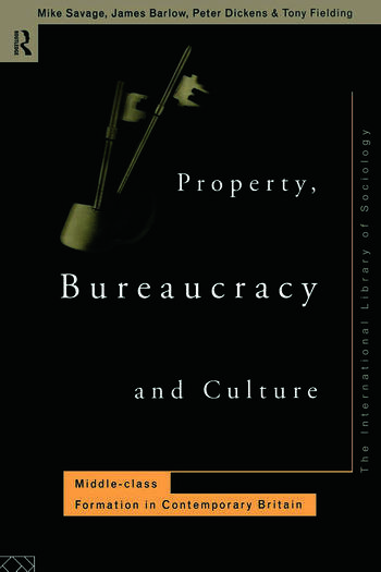 Property, Bureaucracy and Culture Middle Class Formation in Contemporary Britain book cover