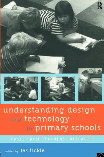 Understanding Design and Technology in Primary Schools Cases from Teachers' Research book cover