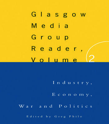 The Glasgow Media Group Reader, Vol. II Industry, Economy, War and Politics book cover