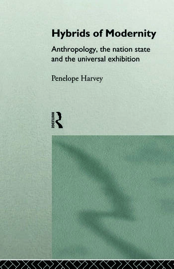 Hybrids of Modernity Anthropology, the Nation State and the Universal Exhibition book cover