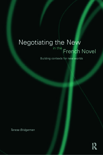 Negotiating the New in the French Novel Building Contexts for Fictional Worlds book cover