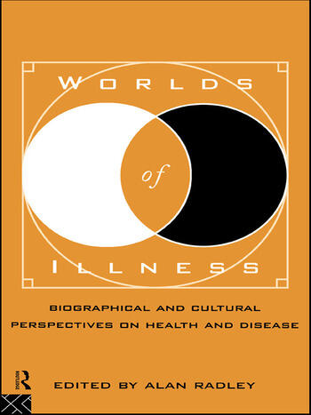 Worlds of Illness Biographical and Cultural Perspectives on Health and Disease book cover