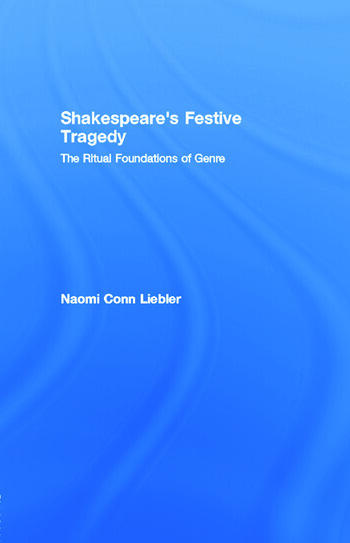 Shakespeare's Festive Tragedy The Ritual Foundations of Genre book cover