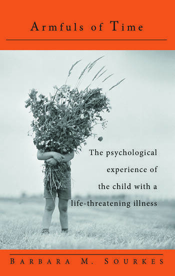 Armfuls of Time The Psychological Experience of the Child with a Life-Threatening Illness book cover