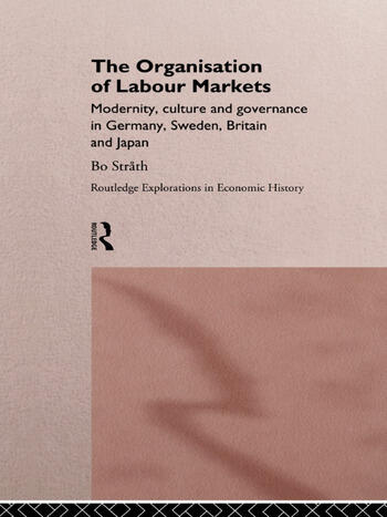 The Organization of Labour Markets Modernity, Culture and Governance in Germany, Sweden, Britain and Japan book cover