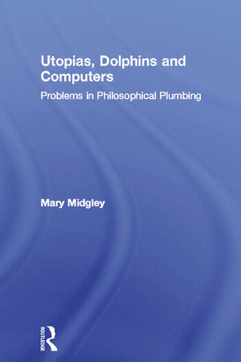 Utopias, Dolphins and Computers Problems in Philosophical Plumbing book cover