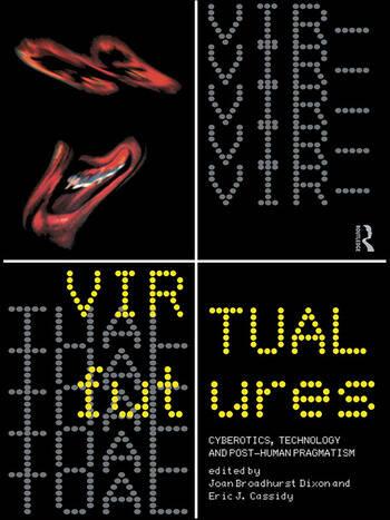 Virtual Futures Cyberotics, Technology and Posthuman Pragmatism book cover