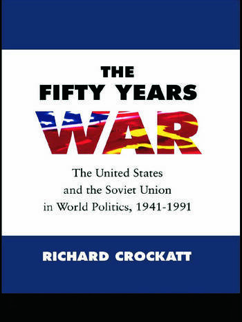 The Fifty Years War The United States and the Soviet Union in World Politics, 1941-1991 book cover