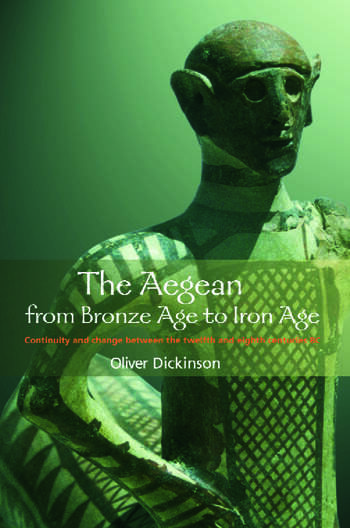 The Aegean from Bronze Age to Iron Age Continuity and Change Between the Twelfth and Eighth Centuries BC book cover