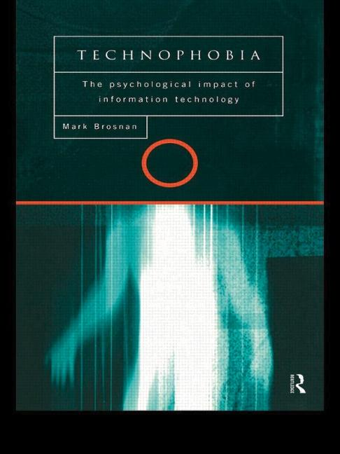 Technophobia The Psychological Impact of Information Technology book cover