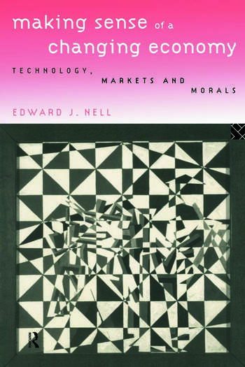 Making Sense of a Changing Economy Technology, Markets and Morals book cover
