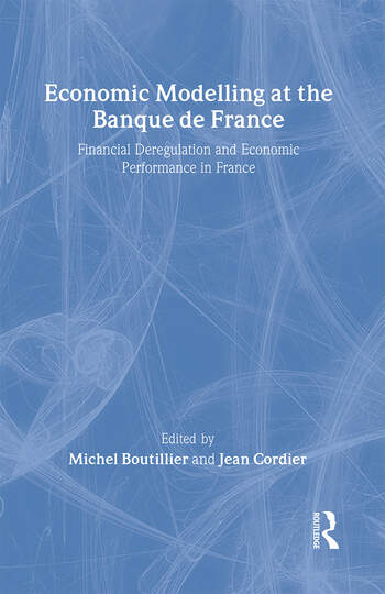 Economic Modelling at the Banque de France Financial Deregulation and Economic Development in France book cover