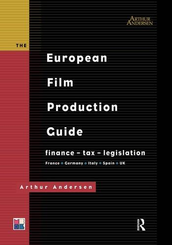 The European Film Production Guide Finance - Tax - Legislation France - Germany - Italy - Spain - UK book cover
