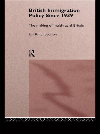 British Immigration Policy Since 1939 The Making of Multi-Racial Britain book cover
