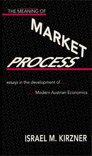 The Meaning of the Market Process Essays in the Development of Modern Austrian Economics book cover
