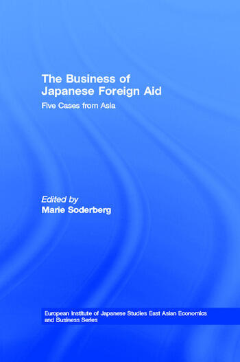 The Business of Japanese Foreign Aid Five Cases from Asia book cover