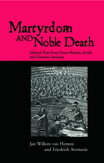 Martyrdom and Noble Death Selected Texts from Graeco-Roman, Jewish and Christian Antiquity book cover