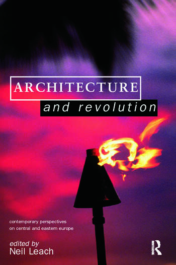 Architecture and Revolution Contemporary Perspectives on Central and Eastern Europe book cover