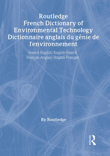 Routledge French Dictionary of Environmental Technology Dictionnaire anglais du genie de l'environnement French-English/English-French francais-anglais/anglais-francais book cover