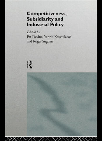 Competitiveness, Subsidiarity and Industrial Policy book cover