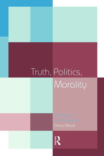 Truth, Politics, Morality Pragmatism and Deliberation book cover