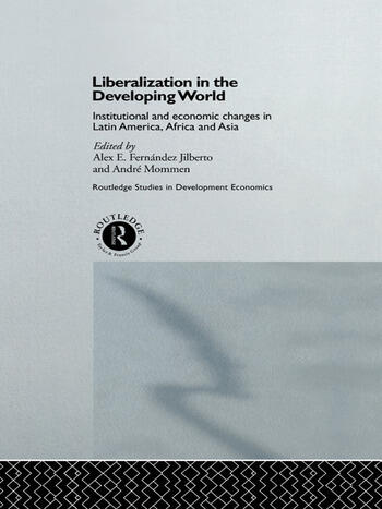 Liberalization in the Developing World Institutional and Economic Changes in Latin America, Africa and Asia book cover