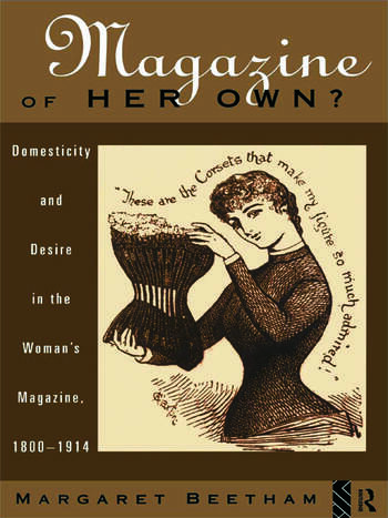 A Magazine of Her Own? Domesticity and Desire in the Woman's Magazine, 1800-1914 book cover