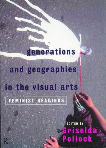 Generations and Geographies in the Visual Arts: Feminist Readings book cover