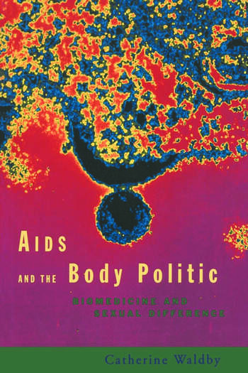 AIDS and the Body Politic Biomedicine and Sexual Difference book cover