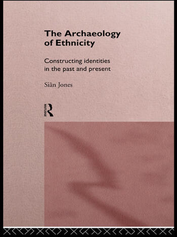 The Archaeology of Ethnicity Constructing Identities in the Past and Present book cover