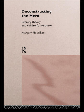 Deconstructing the Hero Literary Theory and Children's Literature book cover