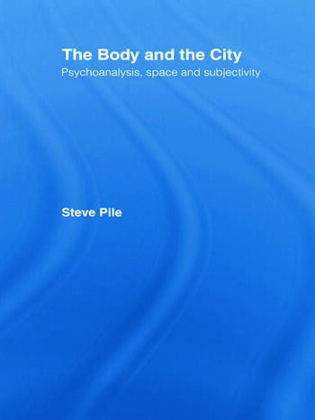 The Body and the City Psychoanalysis, Space and Subjectivity book cover