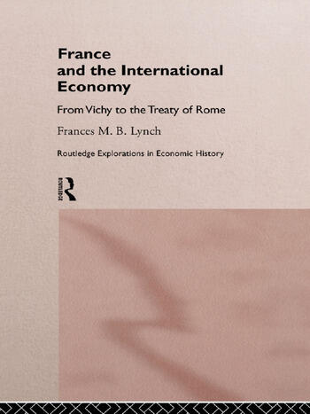 France and the International Economy From Vichy to the Treaty of Rome book cover