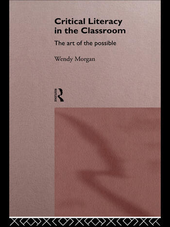 Critical Literacy in the Classroom The Art of the Possible book cover