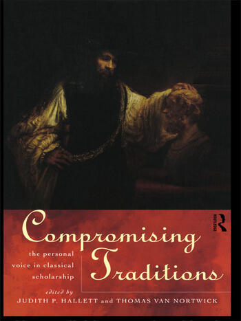 Compromising Traditions The Personal Voice in Classical Scholarship book cover
