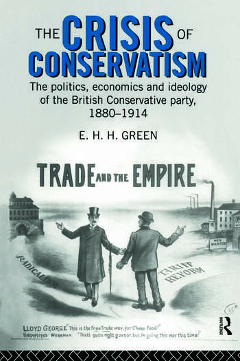 The Crisis of Conservatism The Politics, Economics and Ideology of the Conservative Party, 1880-1914 book cover