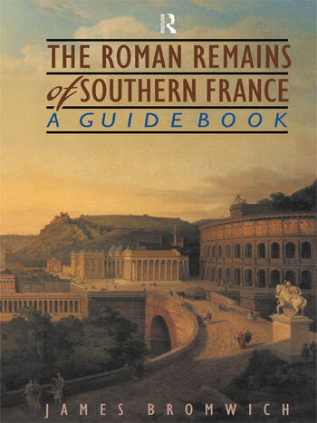 The Roman Remains of Southern France A Guide Book book cover