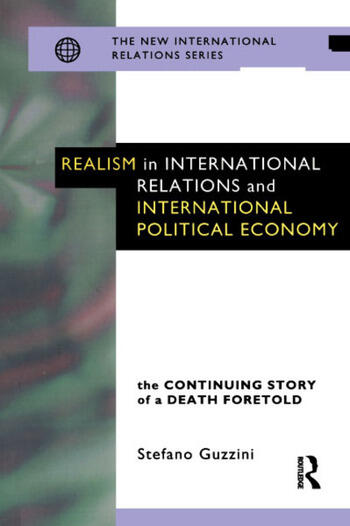 Realism in International Relations and International Political Economy The Continuing Story of a Death Foretold book cover