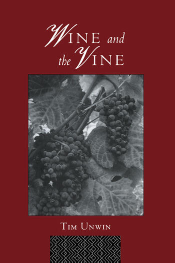 Wine and the Vine An Historical Geography of Viticulture and the Wine Trade book cover