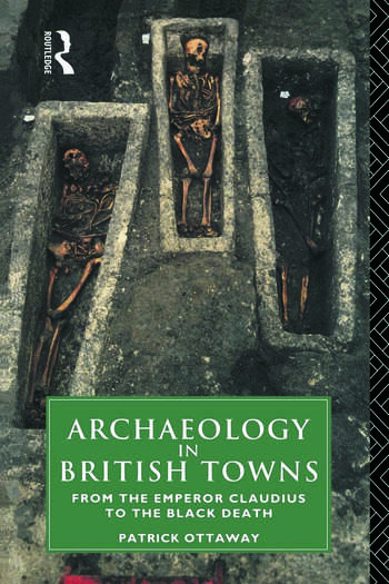 Archaeology in British Towns From the Emperor Claudius to the Black Death book cover