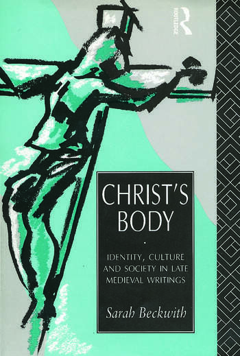 Christ's Body Identity, Culture and Society in Late Medieval Writings book cover