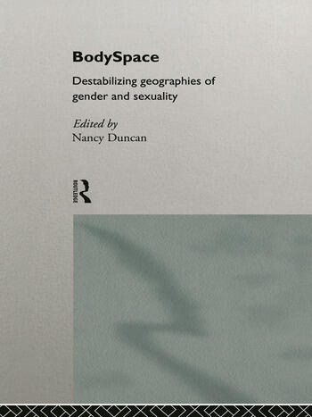 BodySpace Destabilising Geographies of Gender and Sexuality book cover