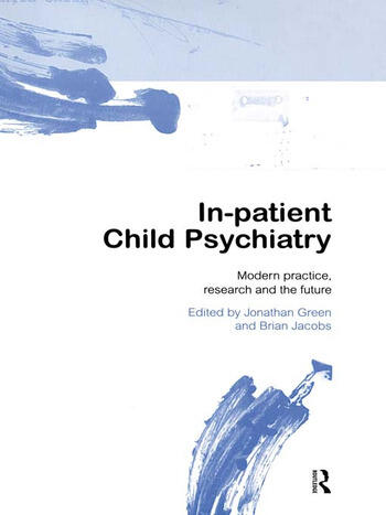 In-patient Child Psychiatry Modern Practice, Research and the Future book cover