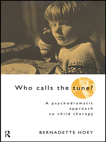 Who Calls the Tune? A Psychodramatic Approach to Child Therapy book cover