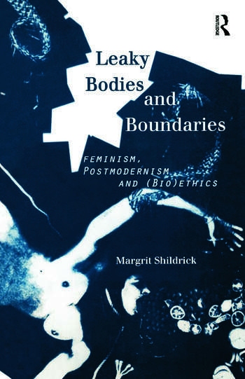 Leaky Bodies and Boundaries Feminism, Postmodernism and (Bio)ethics book cover