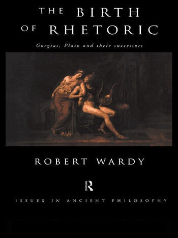 The Birth of Rhetoric Gorgias, Plato and their Successors book cover