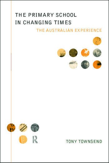 The Primary School in Changing Times The Australian Experience book cover