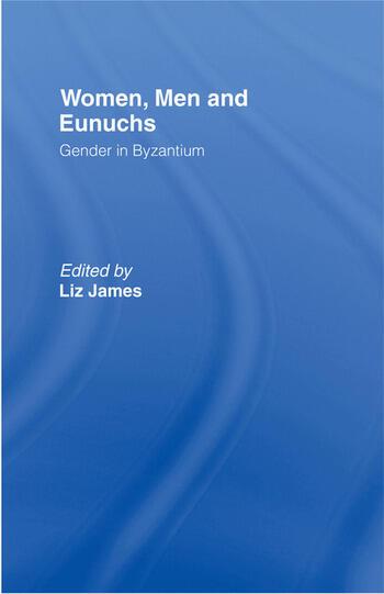 Women, Men and Eunuchs Gender in Byzantium book cover