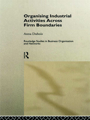 Organizing Industrial Activities Across Firm Boundaries book cover