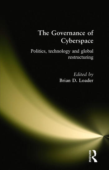 The Governance of Cyberspace Politics, Technology and Global Restructuring book cover